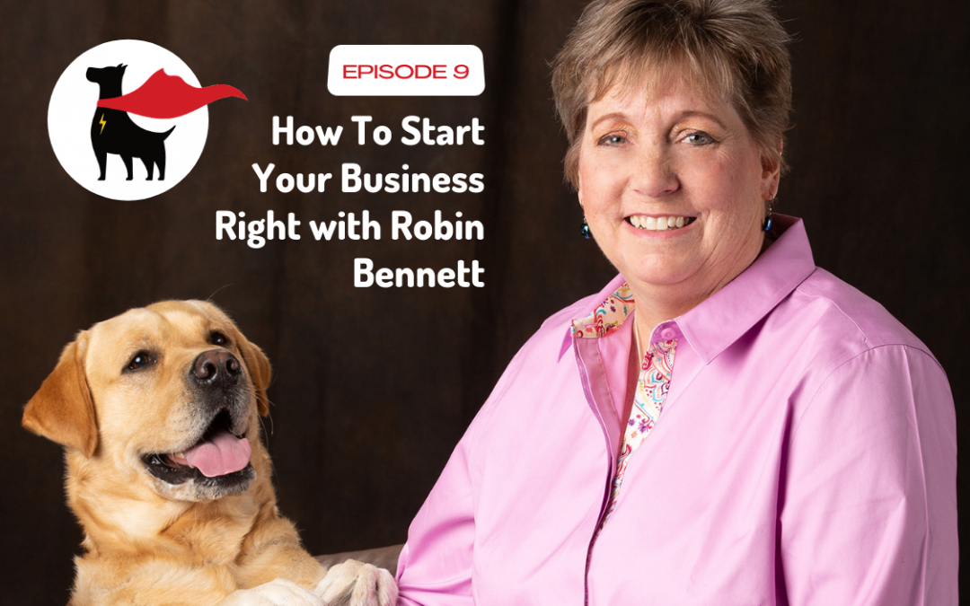 Episode 9: How To Start Your Business Right with Robin Bennett
