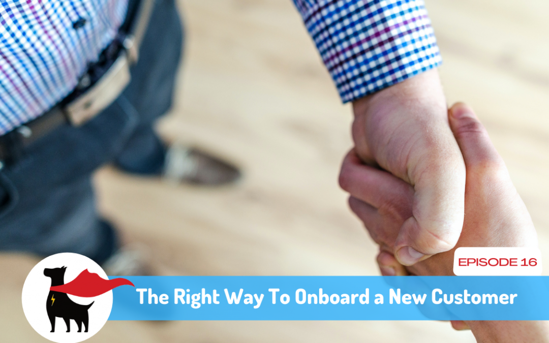 Episode 16: The Right Way To Onboard a New Customer
