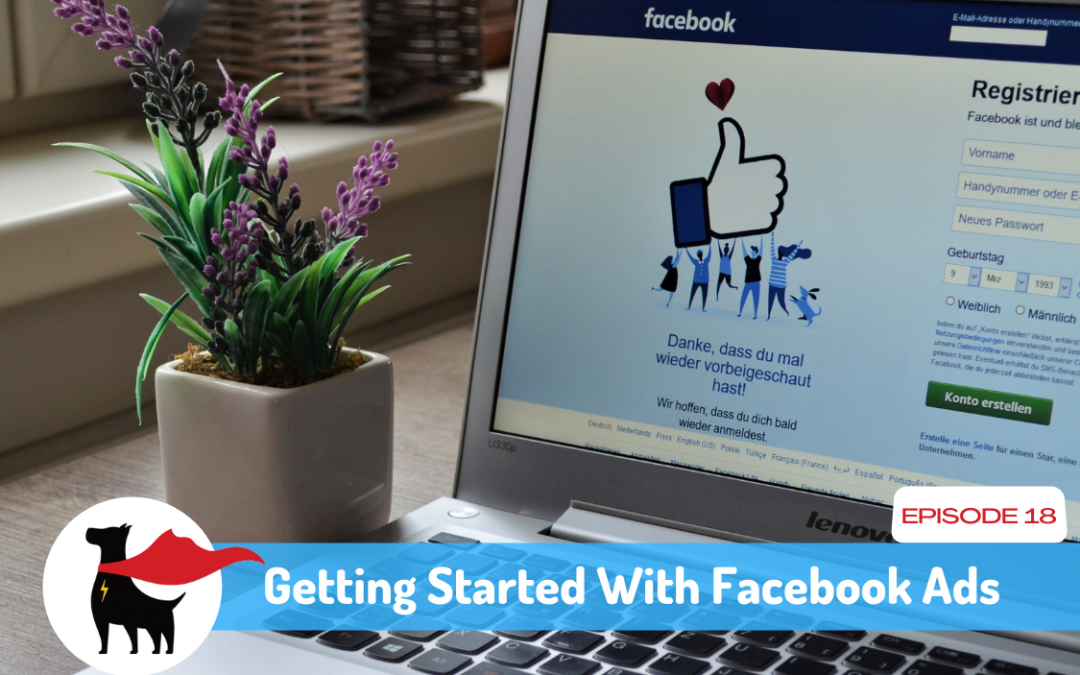 Episode 18: Using Facebook Ads To Grow Your Dog Daycare